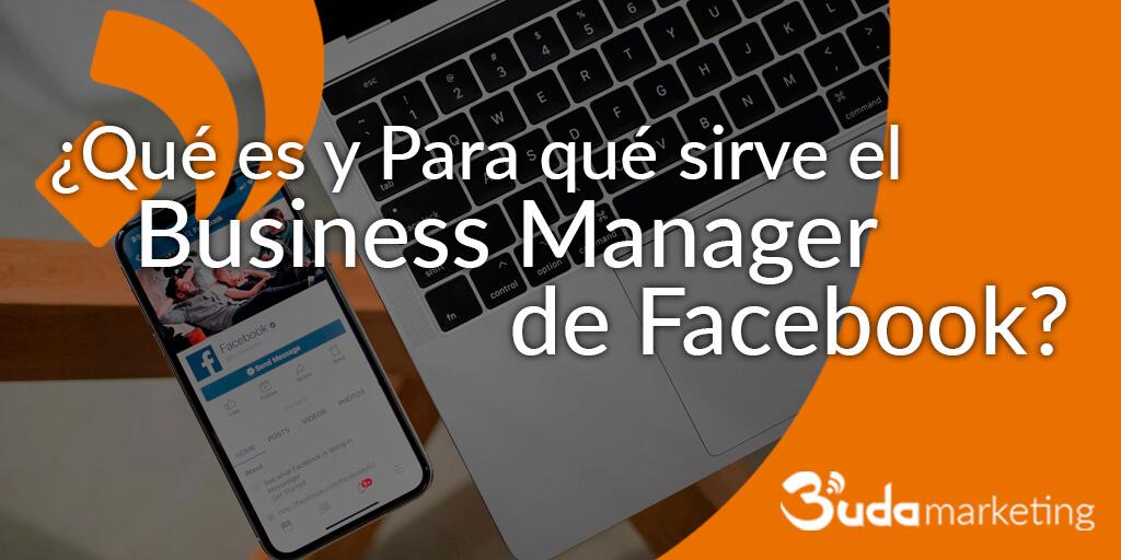 facebook business manager. ¿Qué es y para qué sirve?