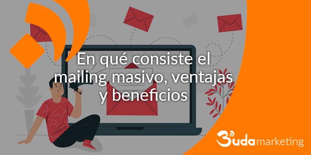 En qué consiste el mailing masivo, ventajas y beneficios