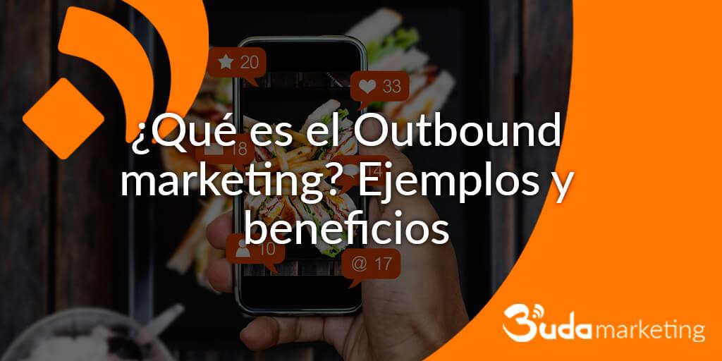 ¿Qué es el Outbound marketing? Ejemplos y beneficios